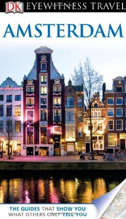 Dk Eyewitness Travel Guides - Eyewitness Travel Amsterdam (Dk Eyewitness Travel Guides Amsterdam)