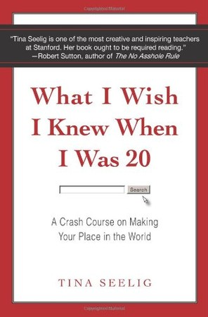 Tina Seelig - What I Wish I Knew When I Was 20: A Crash Course on Making Your Place in the World