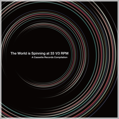 Various Artists - The World Is Spinning at 33 1/3 RPM -A Cassette Records Compilation-