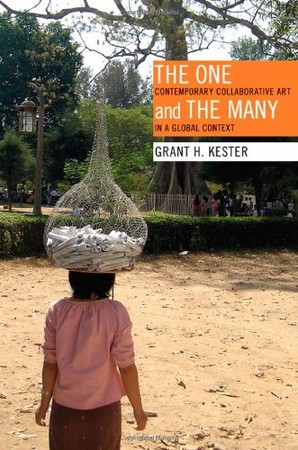 Grant H. Kester - The One and the Many: Contemporary Collaborative Art in a Global Context