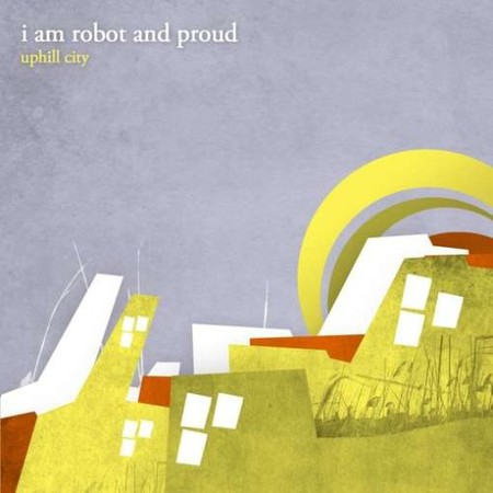 i am robot and proud - uphill city