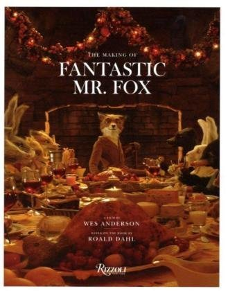 Wes Anderson - The Making of Fantastic Mr. Fox: A Film by Wes Anderson Based on the Book by Roald Dahl